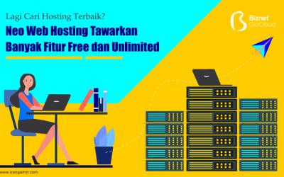 Lagi Cari Hosting Terbaik? Neo Web Hosting Tawarkan Banyak Fitur Free dan Unlimited